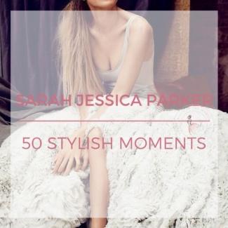 SARAH JESSICA PARKER'S 50 STYLISH MOMENTS